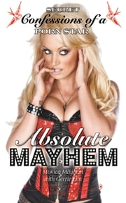Absolute Mayhem - Secret Confessions of a Porn Star ebook by Monica Mayhem,Gerrie Lim