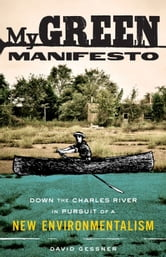 My Green Manifesto - Down the Charles River in Pursuit of a New Environmentalism ebook by David Gessner