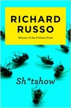 Sh*tshow ebook by Richard Russo