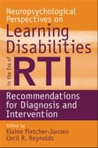 Neuropsychological Perspectives on Learning Disabilities in the Era of RTI - Recommendations for Diagnosis and Intervention ebook by Elaine Fletcher-Janzen, Cecil R. Reynolds