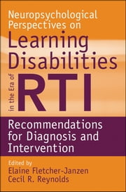Neuropsychological Perspectives on Learning Disabilities in the Era of RTI - Recommendations for Diagnosis and Intervention ebook by Elaine Fletcher-Janzen,Cecil R. Reynolds