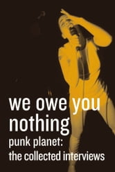 We Owe You Nothing: Expanded Edition - Punk Planet: The Collected Interviews ebook by Daniel Sinker