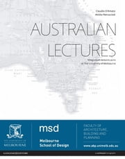 Australian lectures - Miegunyah lectures 2010 at The University of Melbourne ebook by Claudio D'Amato,Attilio Petruccioli