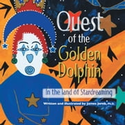 Quest of the Golden Dolphin in the Land of Stardreaming ebook by James Jereb