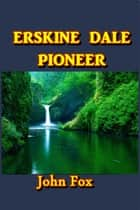 Erskine Dale, Pioneer ebook by John Fox