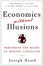 Economics Without Illusions ebook by Joseph Heath