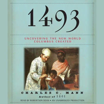 1493 - Uncovering the New World Columbus Created audiobook by Charles C. Mann
