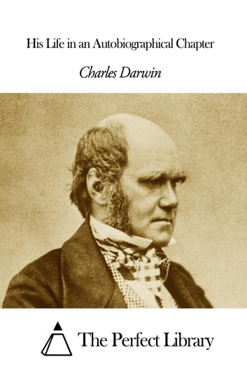 His Life in an Autobiographical Chapter 電子書 by Charles Darwin