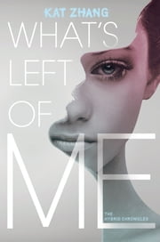 What's Left of Me ebook by Kat Zhang