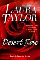Desert Rose - (Book #1 - Warrior Series) ebook by Laura Taylor