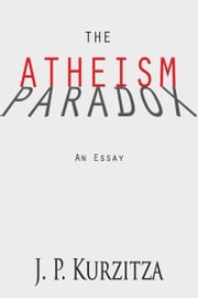 The Atheism Paradox ebook by J. P. Kurzitza