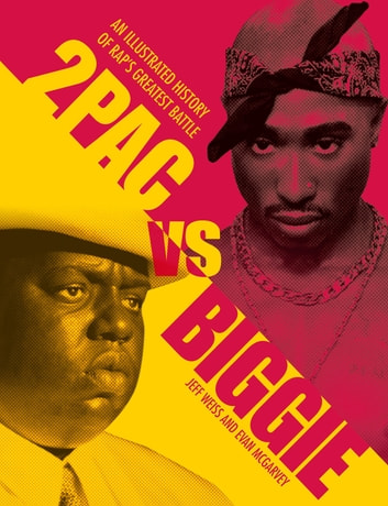 2pac vs. Biggie - An Illustrated History of Rap's Greatest Battle ebook by Jeff Weiss,Evan McGarvey