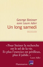 Un long samedi, entretiens ebook by George Steiner,Laure Adler
