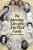 The Interesting Tales of the Jose Rizal Family ebook by Jensen DG. Mañebog