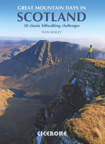 Great Mountain Days in Scotland - 50 classic hillwalking challenges ebook by Dan Bailey