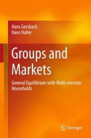 Groups and Markets - General Equilibrium with Multi-member Households ebook by Hans Gersbach, Hans Haller