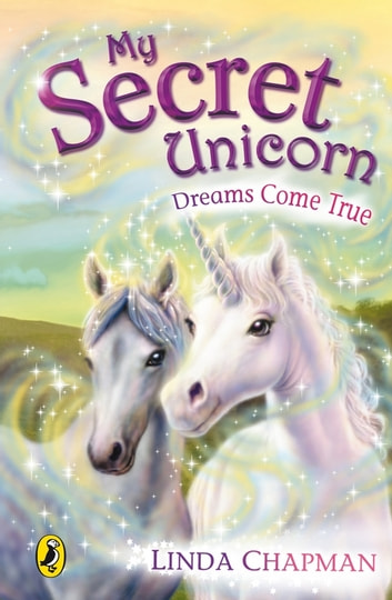 My Secret Unicorn: Dreams Come True eBook by Linda Chapman