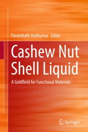 Cashew Nut Shell Liquid - A Goldfield for Functional Materials ebook by