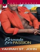 Formula for Passion (Mills & Boon Kimani) (Kimani Hotties, Book 33) ebook by Yahrah St. John