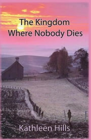 The Kingdom Where Nobody Dies ebook by Kathleen Hills