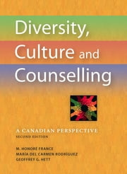 Diversity, Culture and Counselling - A Canadian Perspective ebook by M. Honoré France, EdD,María del Carmen Rodríguez, PhD,Geoffrey G. Hett, PhD