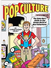 Pop Culture - The Sane Man's Guide to the Insane World of New Fatherhood ebook by Christopher Healy