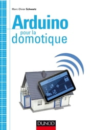 Arduino pour la domotique ebook by Marc-Olivier Schwartz