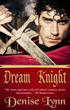 Dream Knight ebook by Denise Lynn