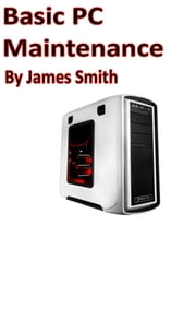 Basic PC Maintenance ebook by james smith