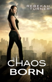 CHAOS BORN ebook by REBEKAH TURNER