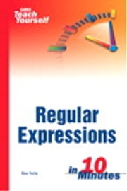 Sams Teach Yourself Regular Expressions in 10 Minutes ebook by Ben Forta
