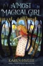 A Most Magical Girl ebook by Karen Foxlee