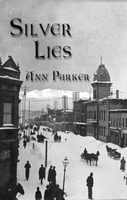 Silver Lies - A Silver Rush Mystery ebook by Ann Parker