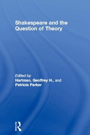 Shakespeare and the Question of Theory ebook by Geoffrey H. Hartman,Patricia Parker