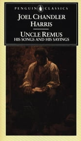 Uncle Remus - His Songs and His Sayings ebook by Joel Chandler Harris