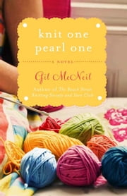 Knit One Pearl One - A Beach Street Knitting Society Novel ebook by Gil McNeil