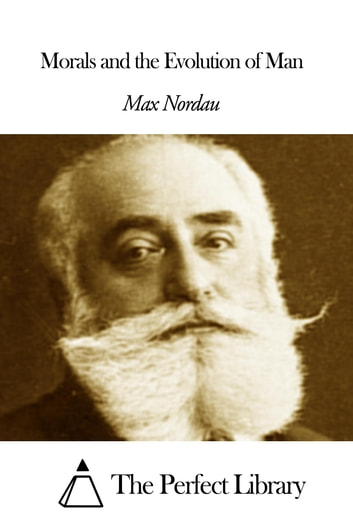 Morals and the Evolution of Man ebook by Max Nordau