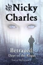 Betrayed: Days of the Rogue ebook by Nicky Charles