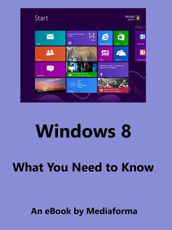 Windows 8 - What You Need to Know ebook by Michel Martin