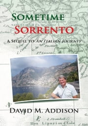 Sometime In Sorrento - A Sequel to An Italian Journey ebook by David M. Addison