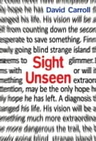 Sight Unseen ebook by David Carroll