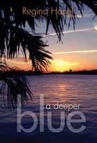 A Deeper Blue ebook by Regina Hanel