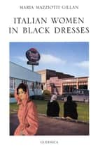 ITALIAN WOMEN IN BLACK DRESSES ebook by Maria Mazziotti Gillan