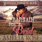 A Bargain For A Bride: Clean Mail Order Bride Romance (Montana Passion, Book 1) audiobook by Amelia Rose