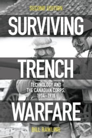 Surviving Trench Warfare - Technology and the Canadian Corps, 1914-1918, Second Edition ebook by Bill Rawling