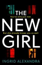 The New Girl: A gripping psychological thriller with a shocking twist perfect for fans of Friend Request ebook by Ingrid Alexandra