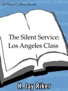 The Silent Service: Los Angeles Class ebook by H. Jay Riker