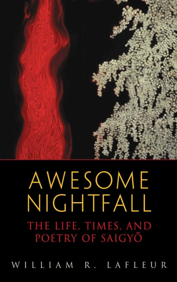 Awesome Nightfall - The Life, Times, and Poetry of Saigyo ebook by Saigyo,William R Lafleur