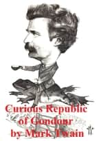 The Curious Republic of Gondour and Other Whimsical Sketches ebook by Mark Twain