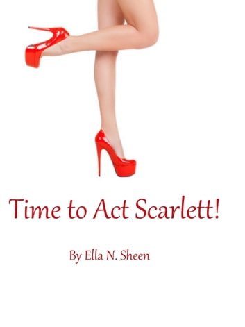 Time to Act Scarlett! ebook by Ella N. Sheen